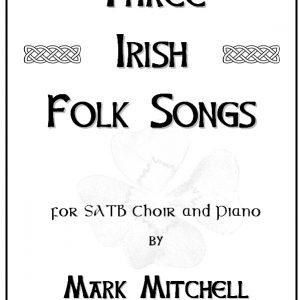 Three Irish Folk Songs for SATB Choir and Piano